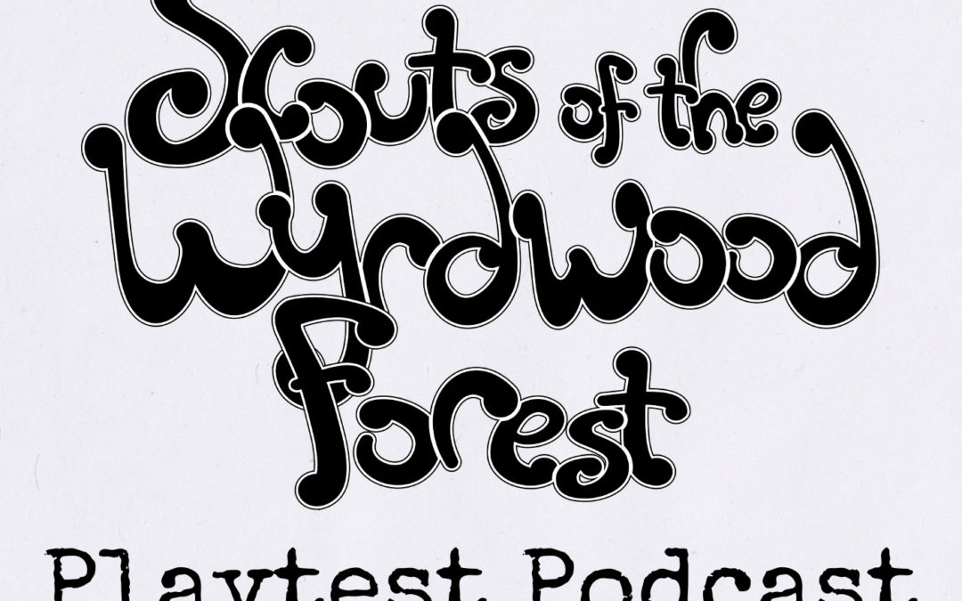 Episode 3 – Scouts Playtest Podcast